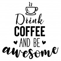 Drink coffee to be awesome | Muurteksten.nl