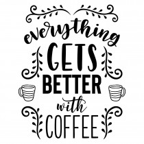 Everything gets better with coffee | Muurteksten.nl