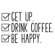 Get up. drink coffee. be better