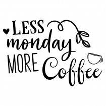Less Monday more coffee | Muurteksten.nl