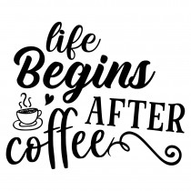 Life begins after coffee | Muurteksten.nl
