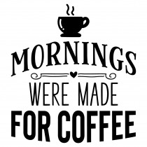 Mornings were made for coffee | Muurteksten.nl